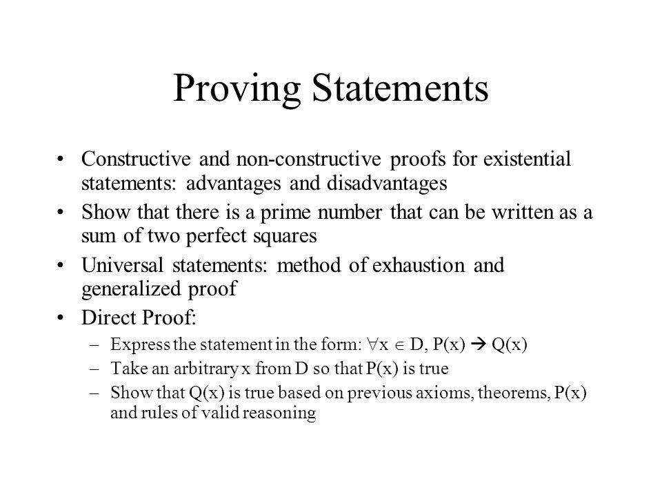 Proving Statements Constructive and non-constructive proofs for existential statements: advantages and disadvantages.