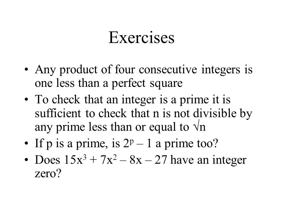 Exercises Any product of four consecutive integers is one less than a perfect square.