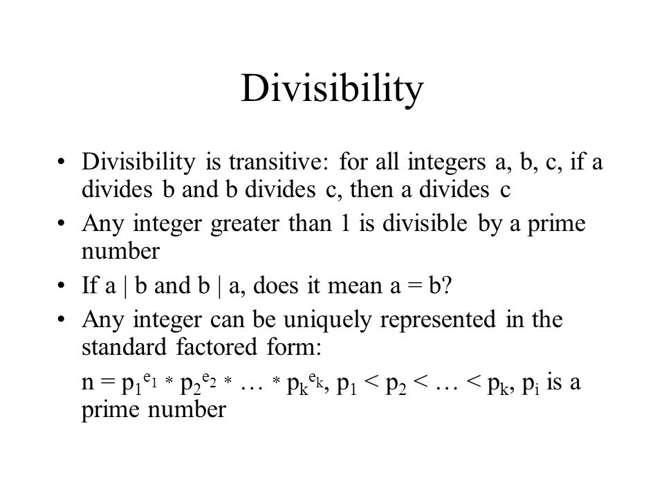 Divisibility Divisibility is transitive: for all integers a, b, c, if a divides b and b divides c, then a divides c.