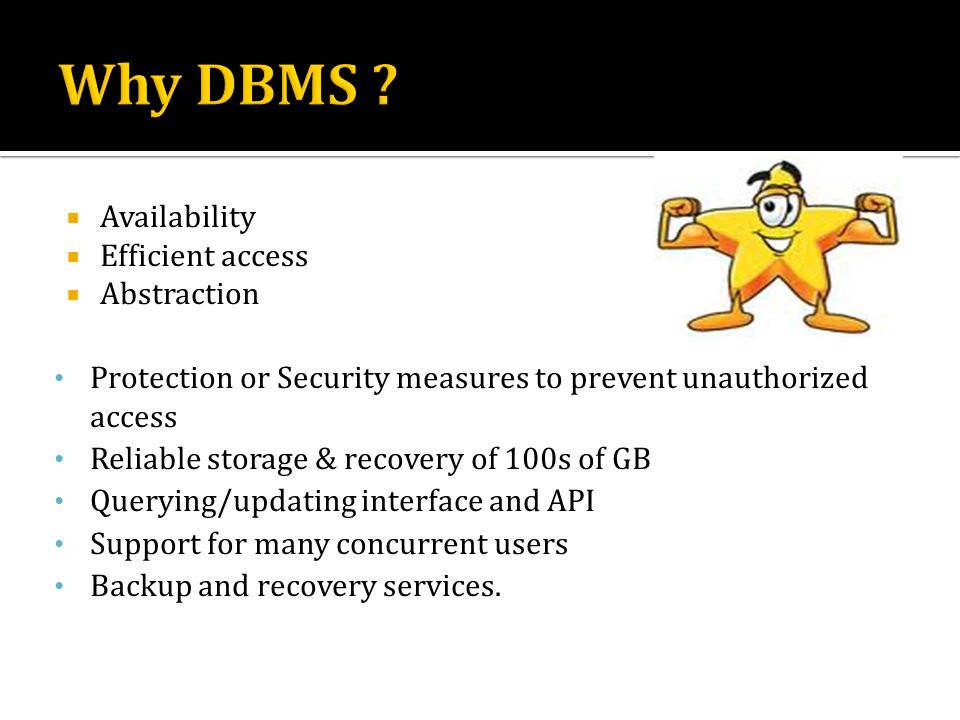 Why DBMS Availability Efficient access Abstraction