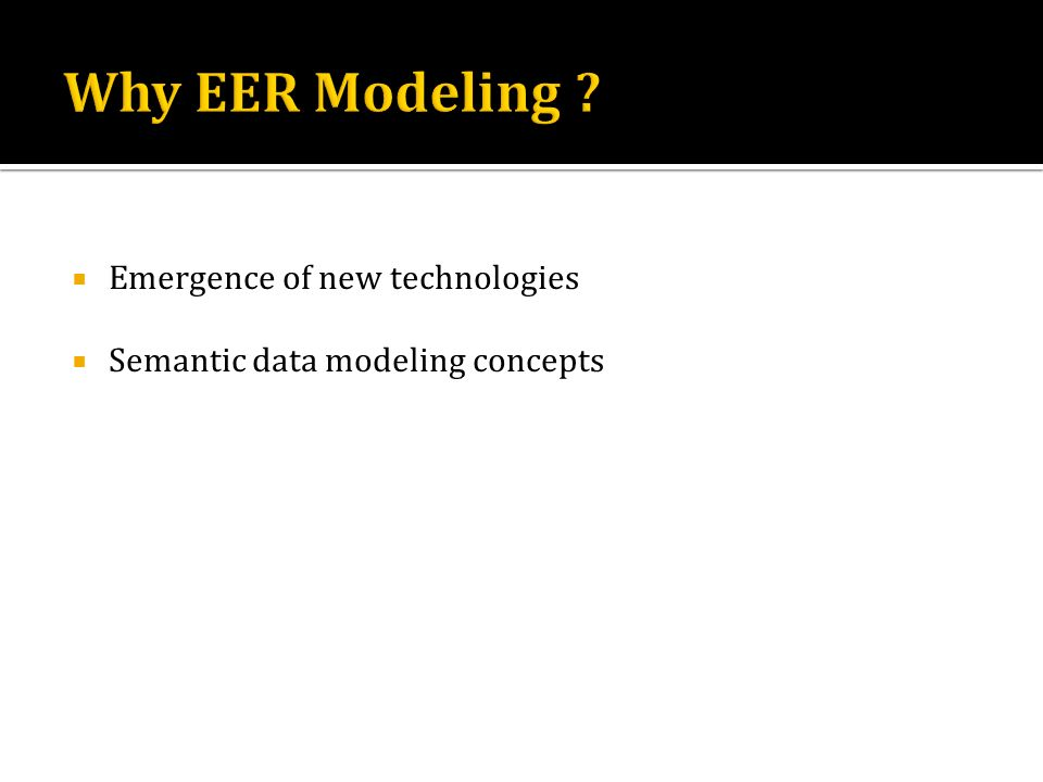 Why EER Modeling Emergence of new technologies