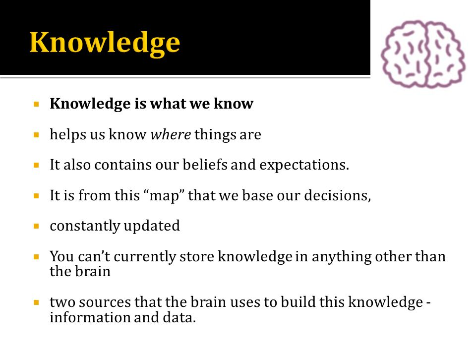 Knowledge Knowledge is what we know helps us know where things are