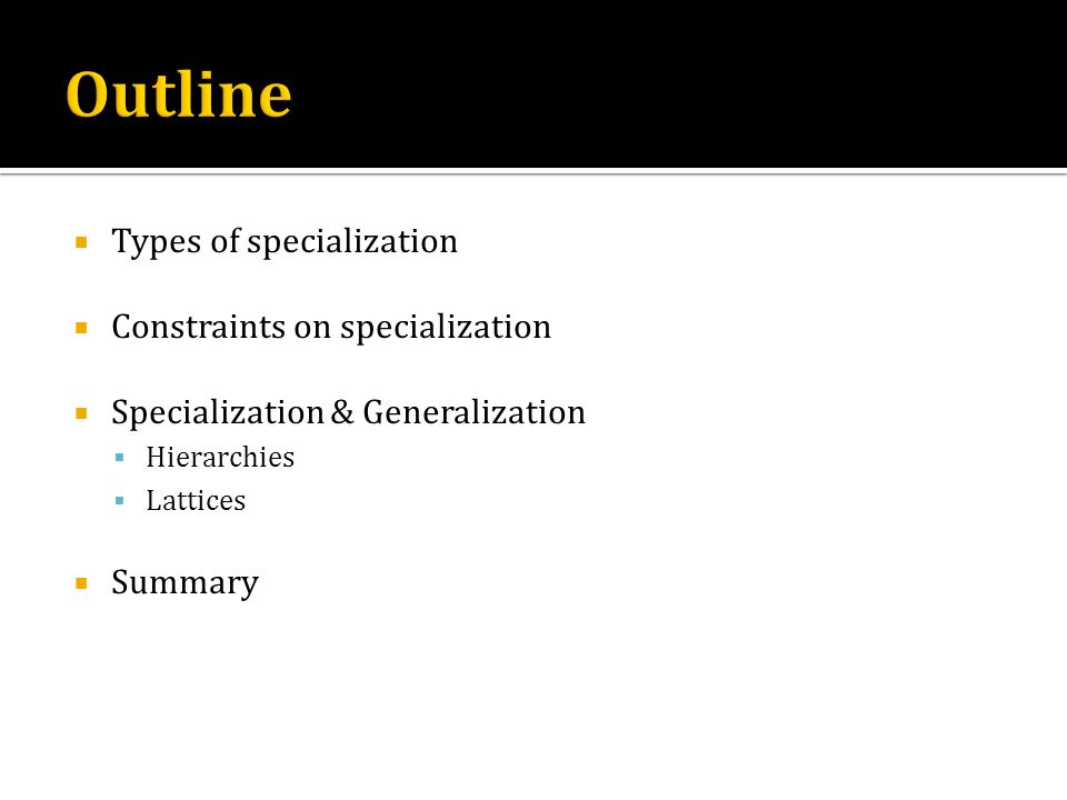 Outline Types of specialization Constraints on specialization
