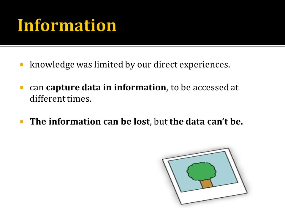 Information knowledge was limited by our direct experiences.