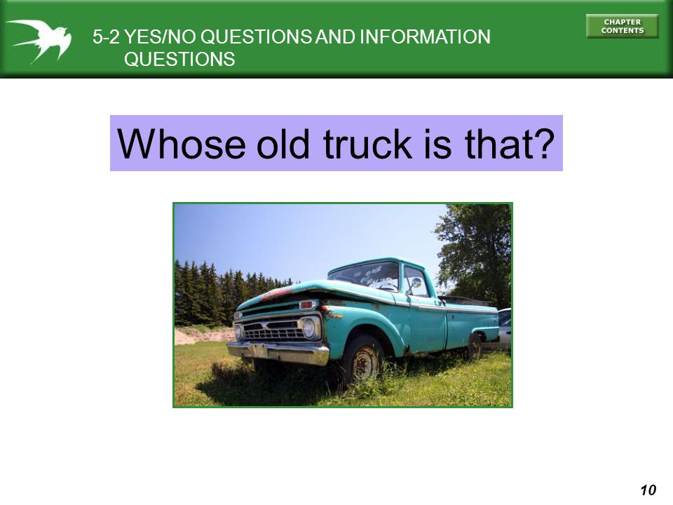 Whose old truck is that 5-2 YES/NO QUESTIONS AND INFORMATION