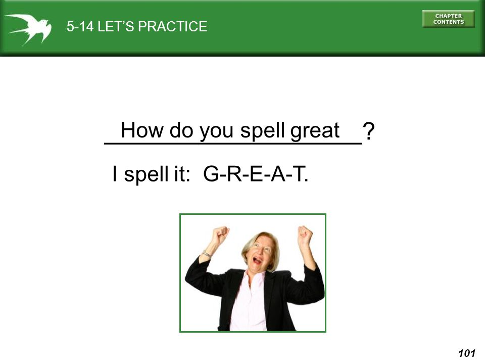 ___________________ How do you spell great I spell it: G-R-E-A-T.