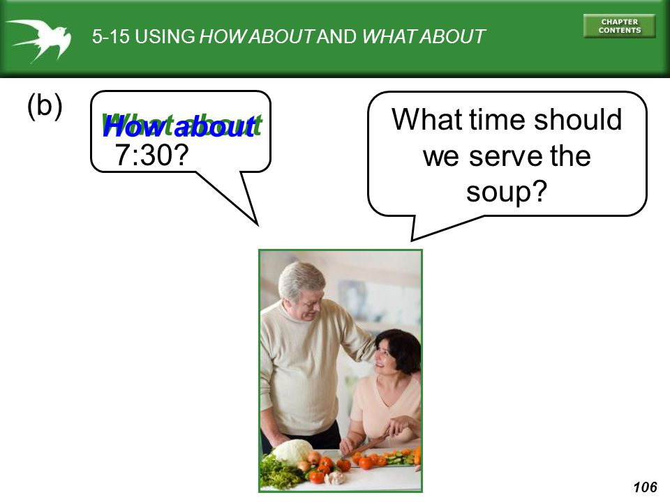 (b) What time should What about How about we serve the soup 7:30