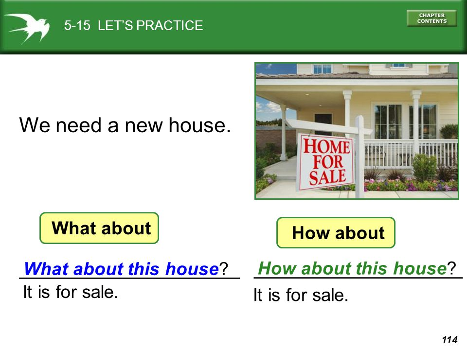 We need a new house. ___________________ __________________ What about