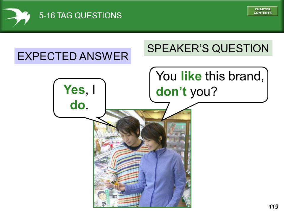 You like this brand, don't you Yes, I do. SPEAKER'S QUESTION
