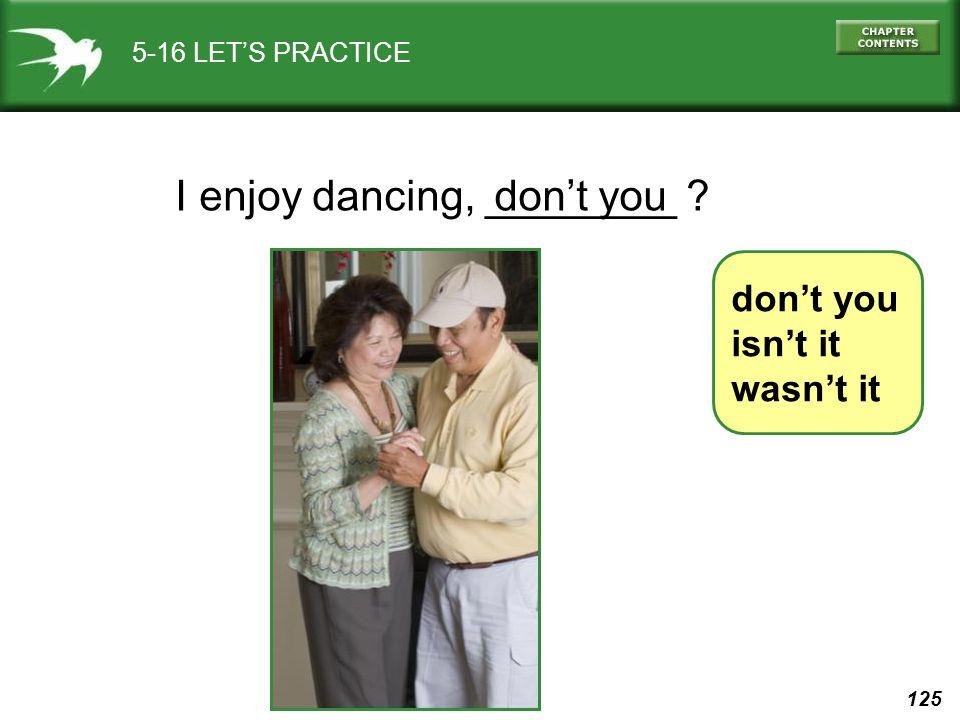 I enjoy dancing, ________ don't you