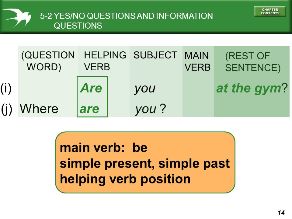 (i) Are you at the gym (j) Where are you main verb: be