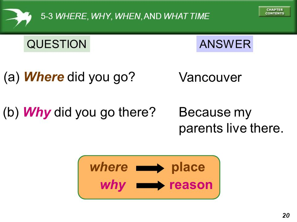 (a) Where did you go Vancouver (b) Why did you go there Because my