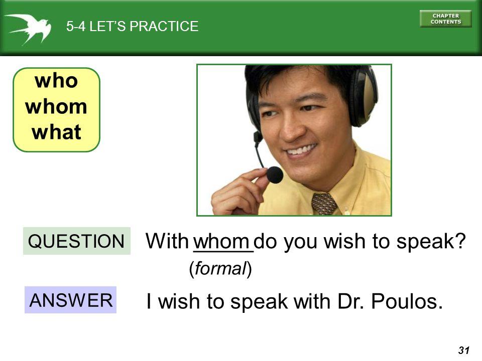 With do you wish to speak whom _____