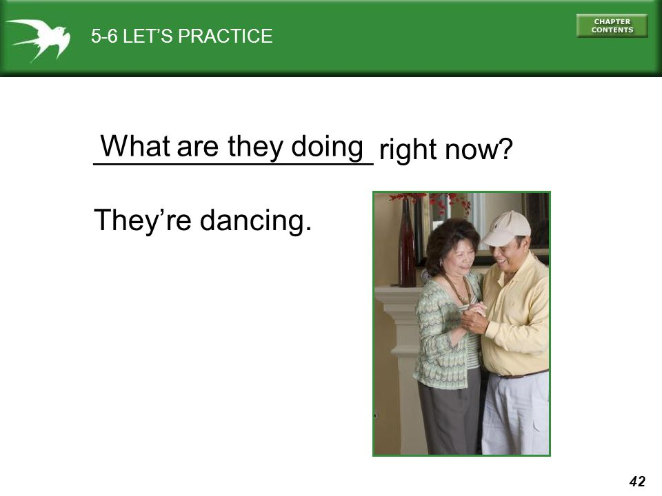 _________________ right now They're dancing. What are they doing
