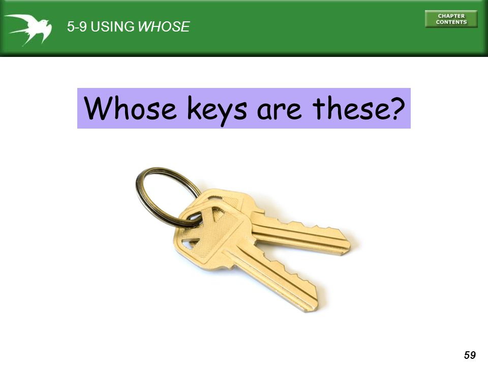 5-9 USING WHOSE Whose keys are these