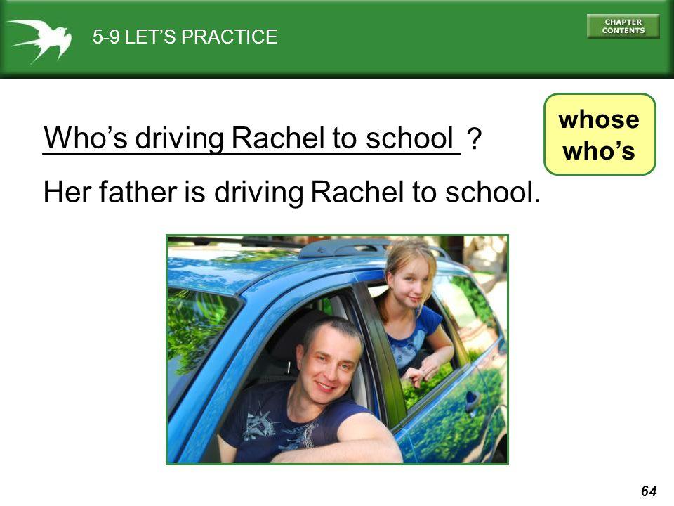 _________________________ Who's driving Rachel to school