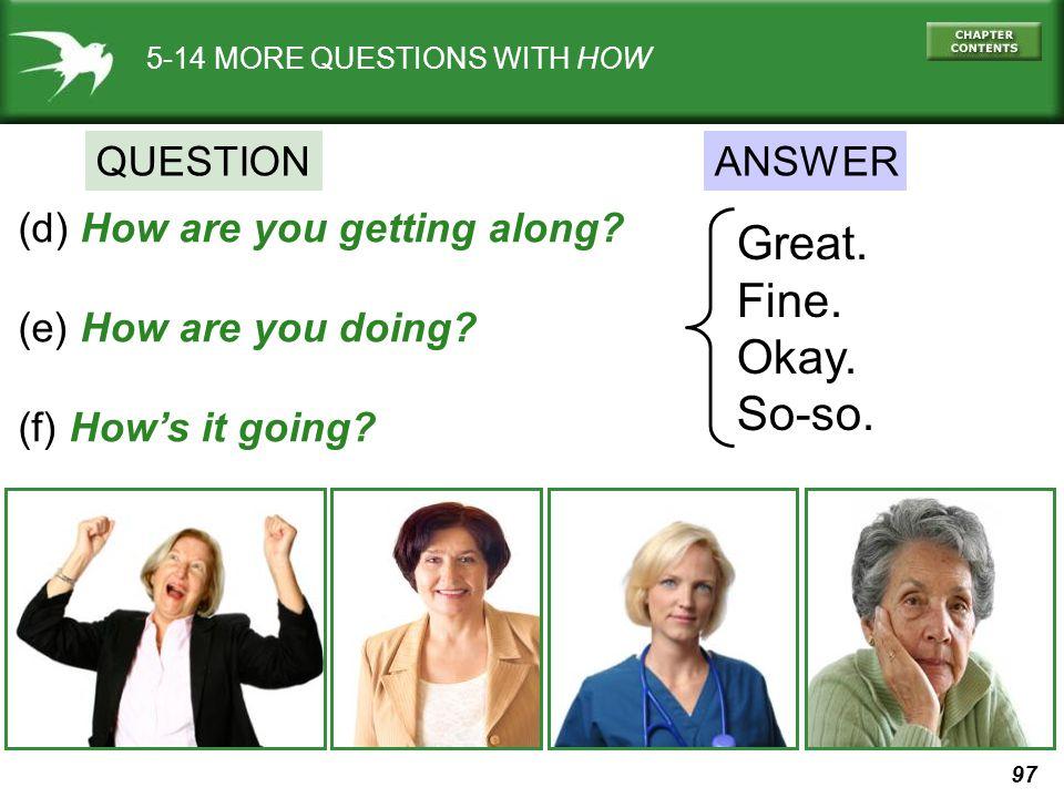 Great. Fine. Okay. So-so. QUESTION ANSWER