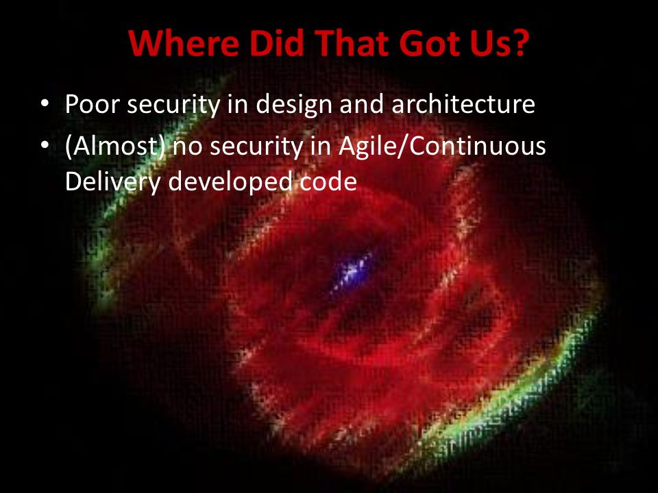Where Did That Got Us Poor security in design and architecture