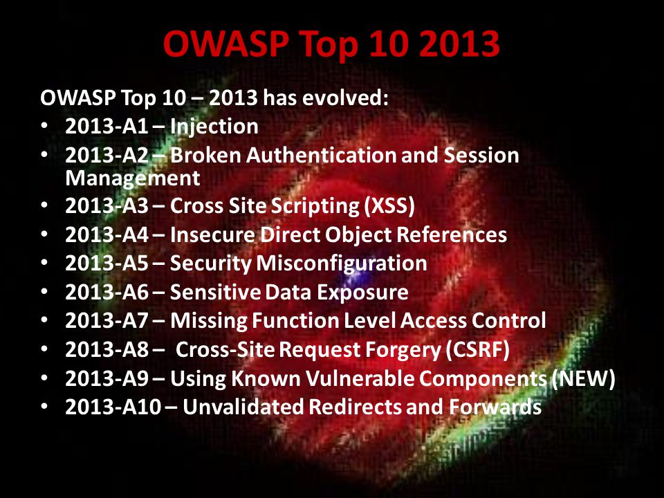 OWASP Top 10 2013 OWASP Top 10 – 2013 has evolved: 2013-A1 – Injection