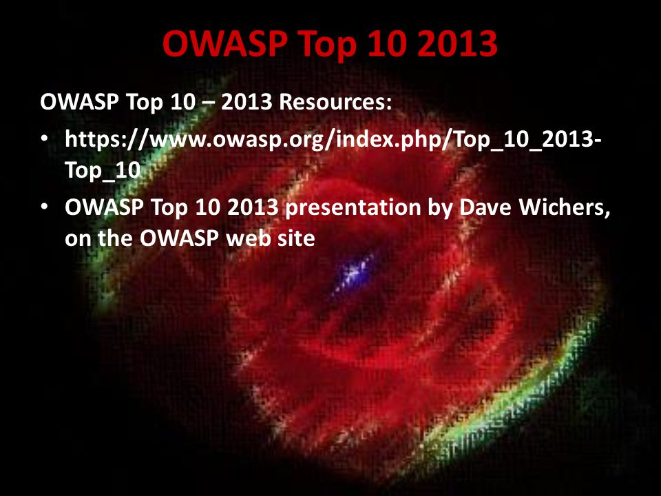 OWASP Top 10 2013 OWASP Top 10 – 2013 Resources:
