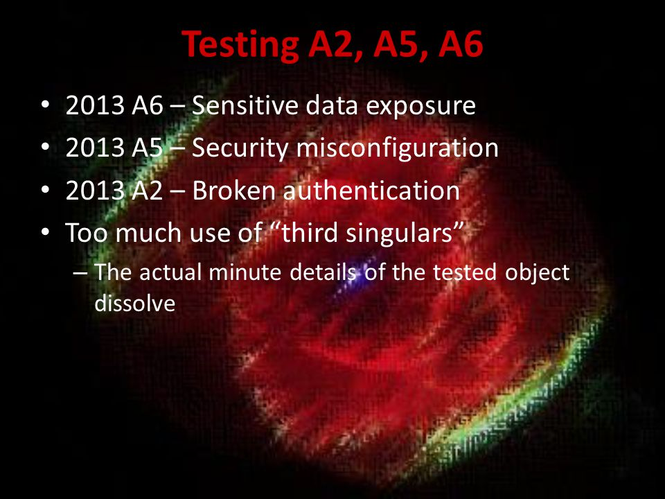 Testing A2, A5, A6 2013 A6 – Sensitive data exposure