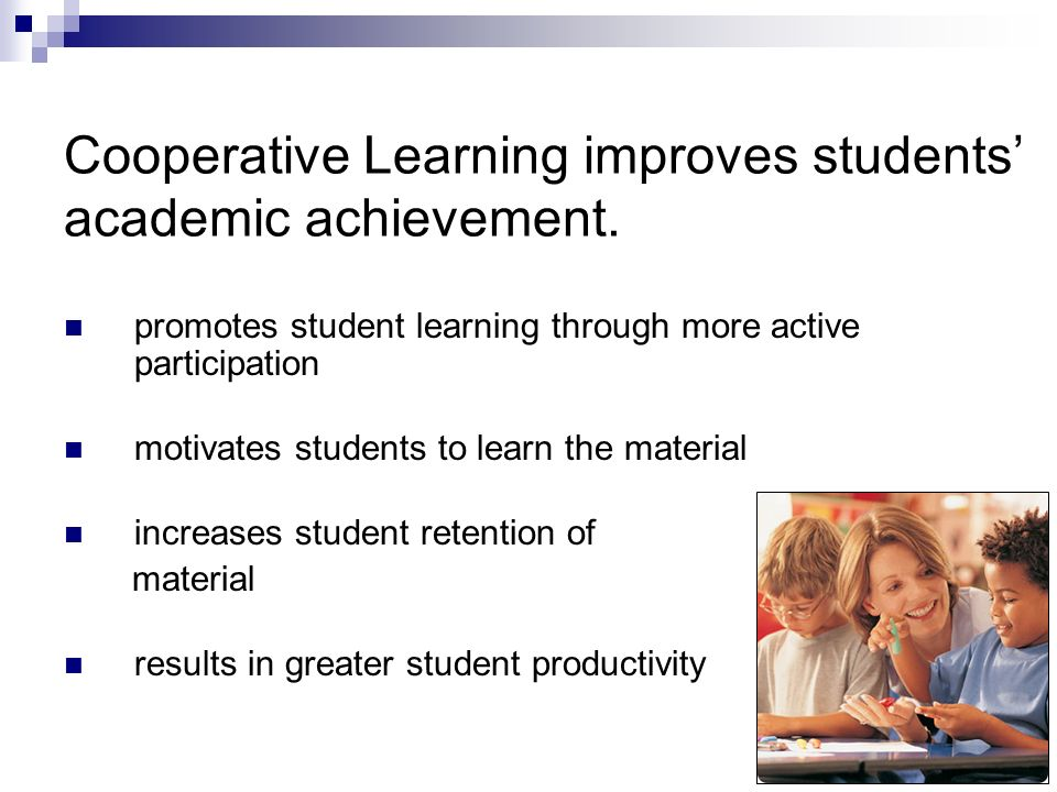 Cooperative Learning improves students' academic achievement.