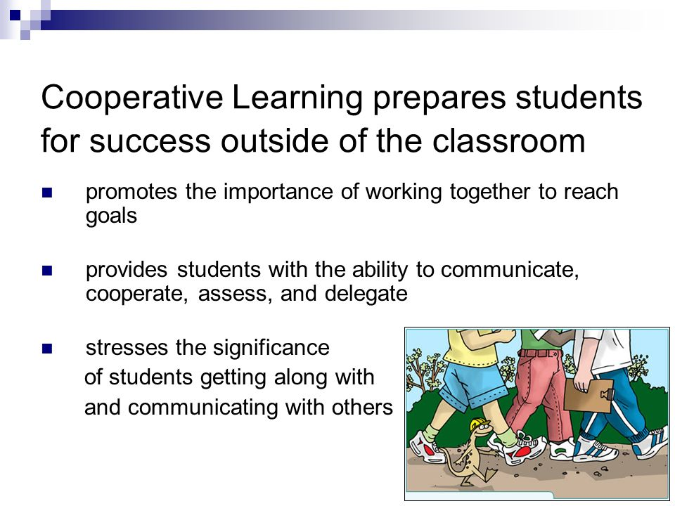 Cooperative Learning prepares students for success outside of the classroom