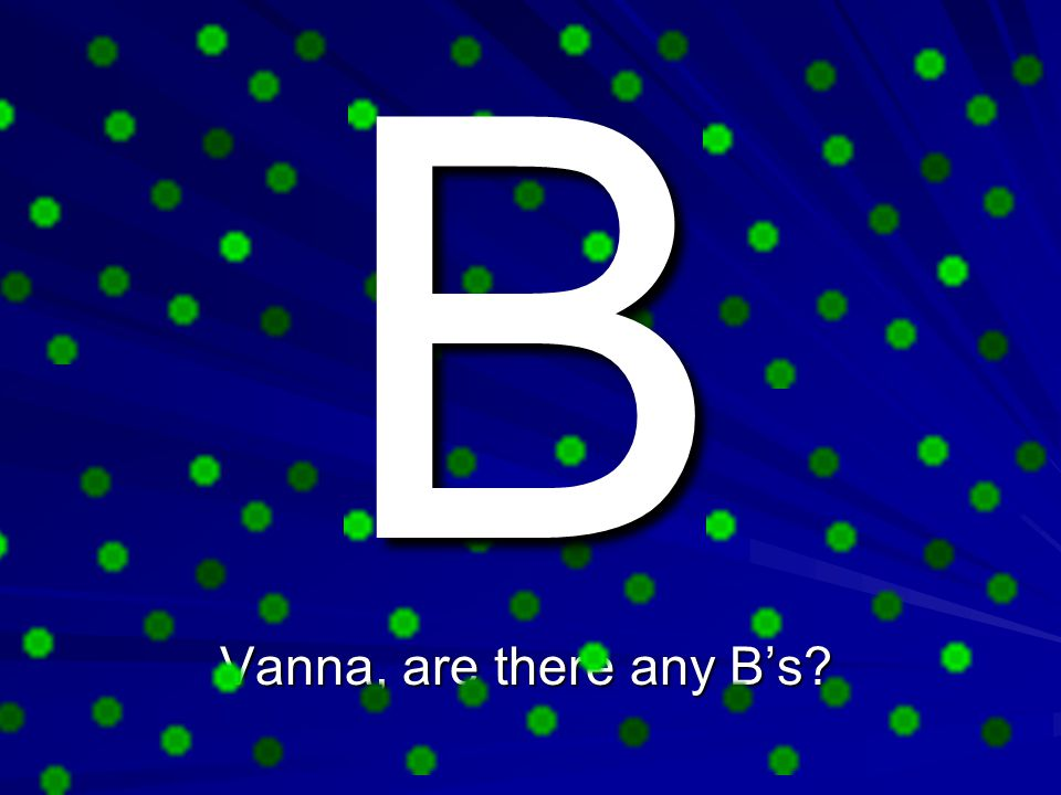 B Vanna, are there any B's