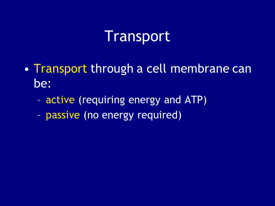 Transport Transport through a cell membrane can be: