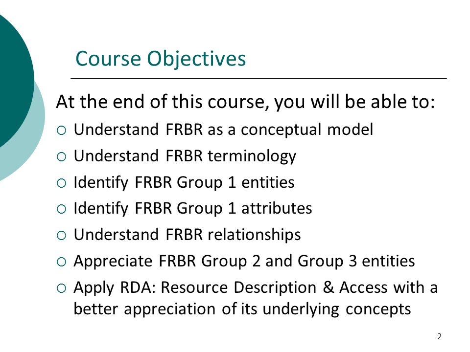 Course Objectives At the end of this course, you will be able to: