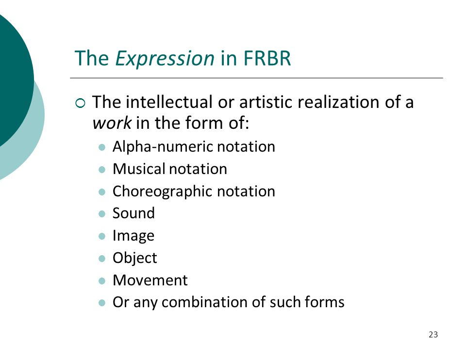 The Expression in FRBR The intellectual or artistic realization of a work in the form of: Alpha-numeric notation.