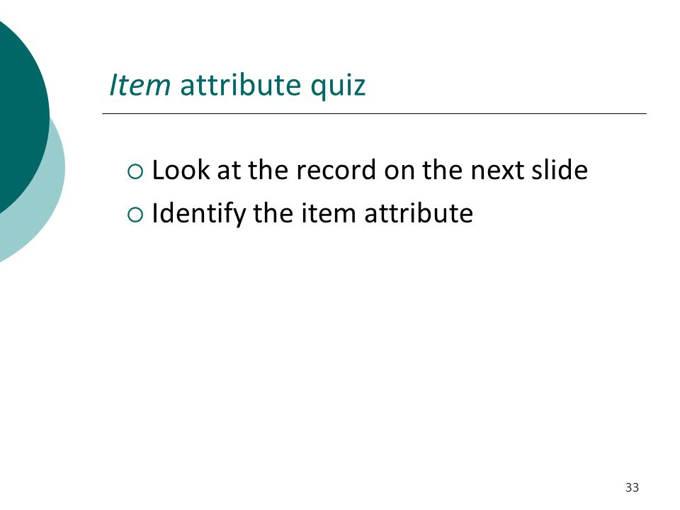 Item attribute quiz Look at the record on the next slide