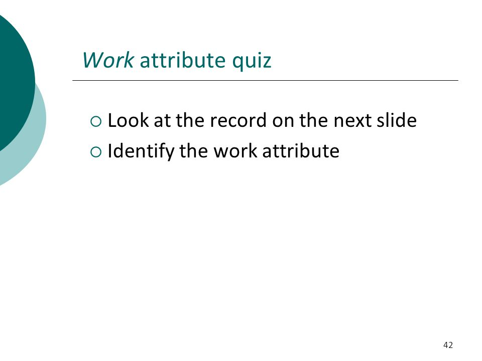 Work attribute quiz Look at the record on the next slide