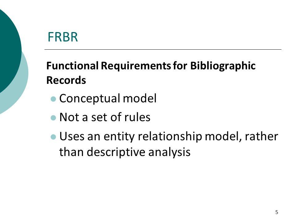 FRBR Conceptual model Not a set of rules