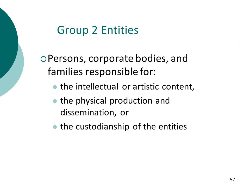 Group 2 Entities Persons, corporate bodies, and families responsible for: the intellectual or artistic content,