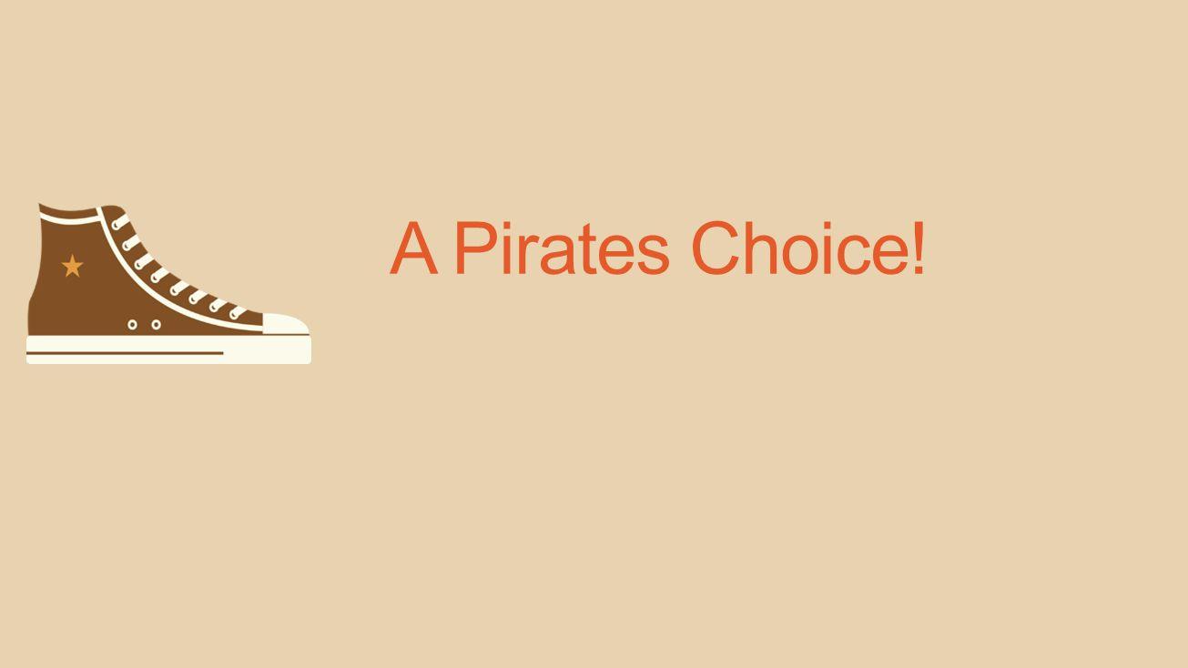 A Pirates Choice!