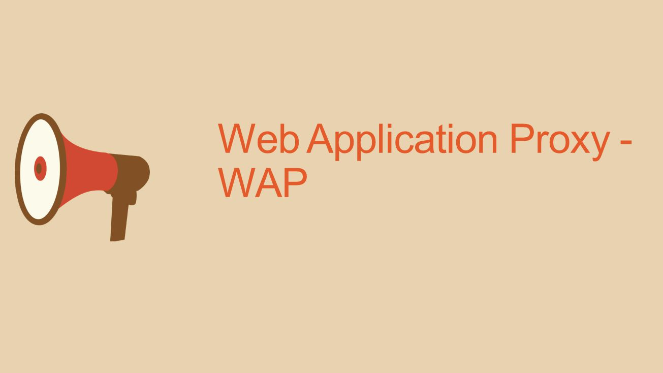 Web Application Proxy - WAP