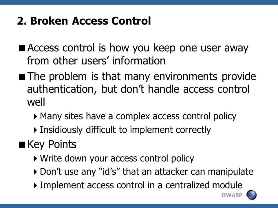 2. Broken Access Control Access control is how you keep one user away from other users' information.