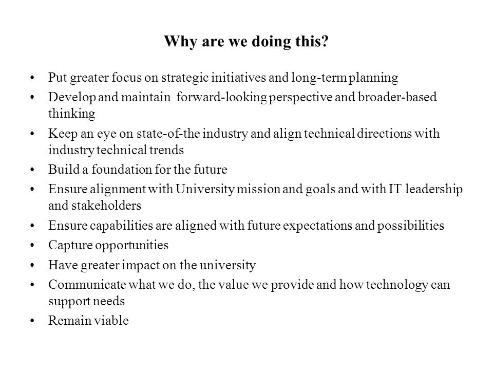 Why are we doing this Put greater focus on strategic initiatives and long-term planning.