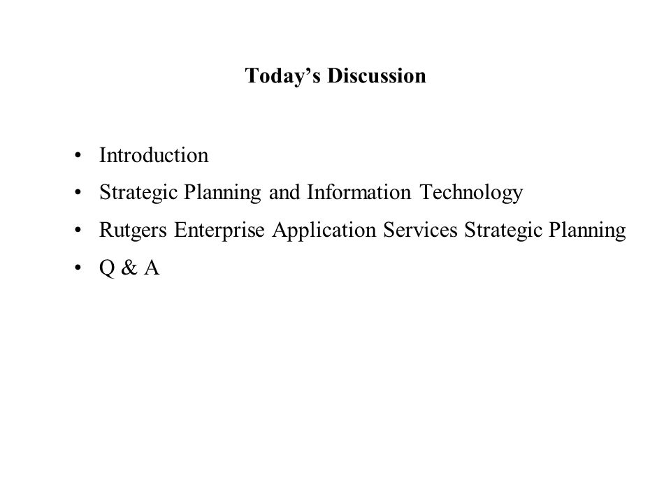 Today's Discussion Introduction. Strategic Planning and Information Technology. Rutgers Enterprise Application Services Strategic Planning.