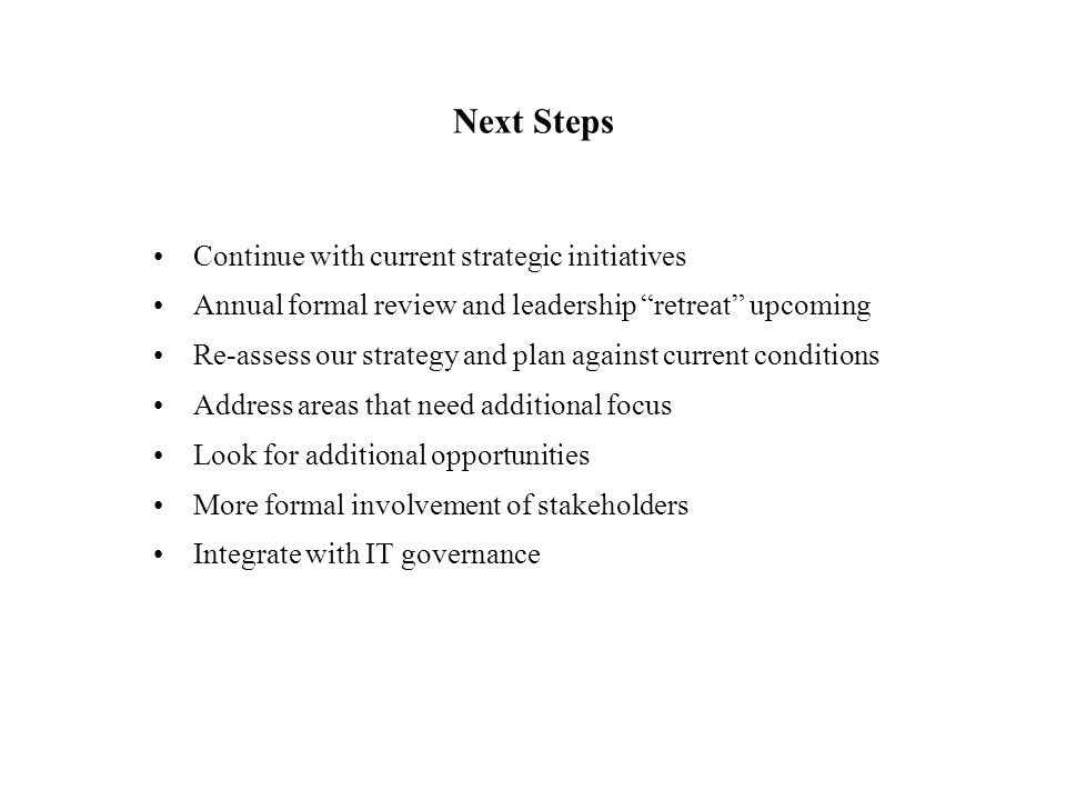 Next Steps Continue with current strategic initiatives