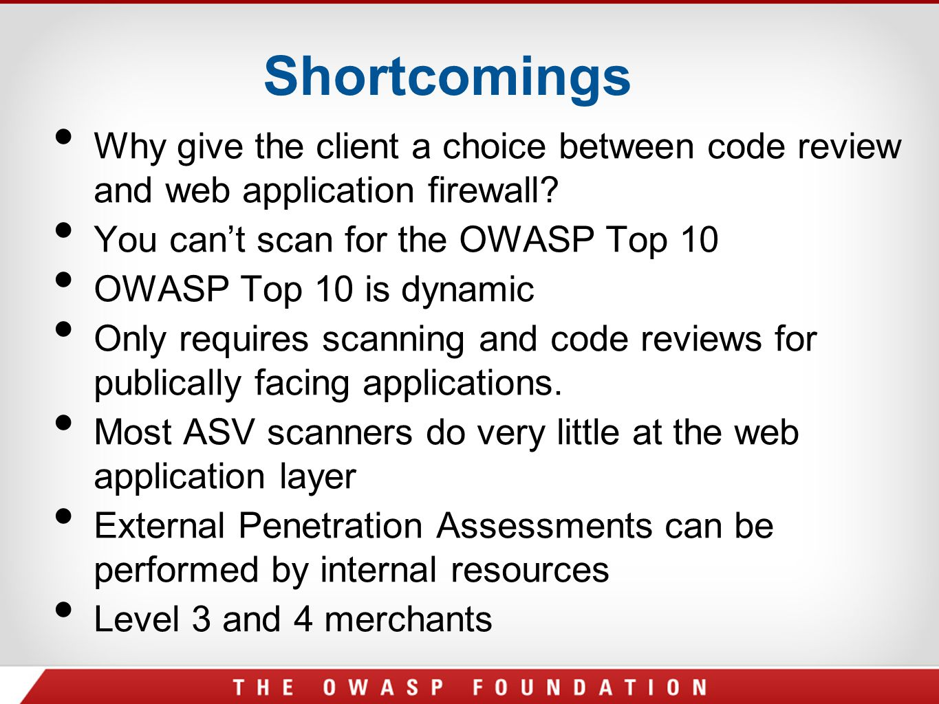 Shortcomings Why give the client a choice between code review and web application firewall You can't scan for the OWASP Top 10.