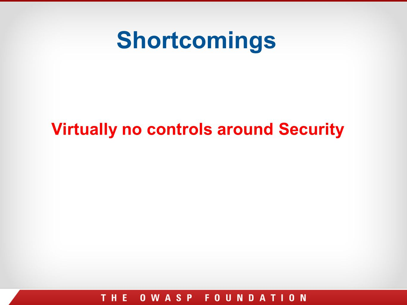 Shortcomings Virtually no controls around Security
