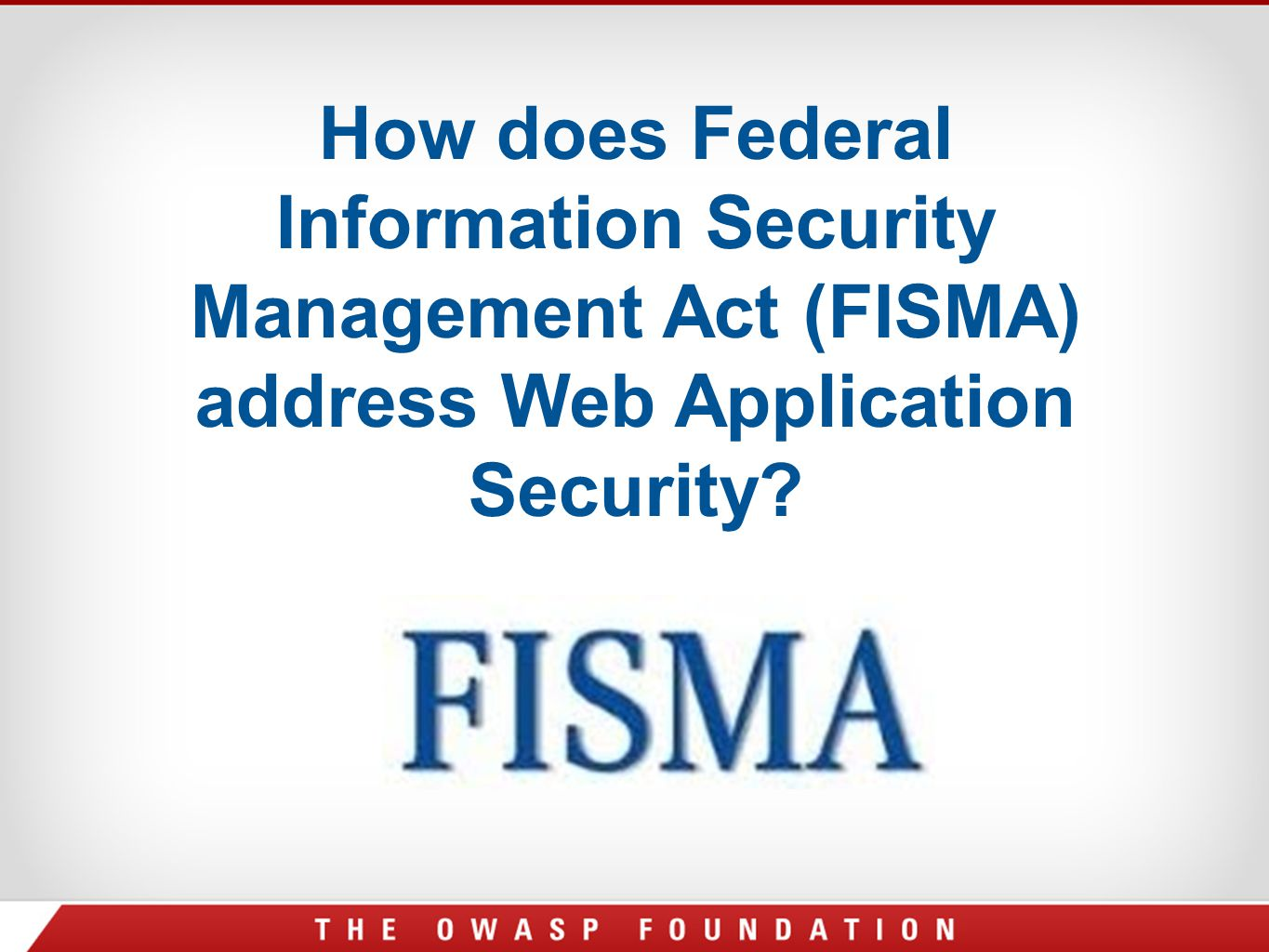 How does Federal Information Security Management Act (FISMA) address Web Application Security