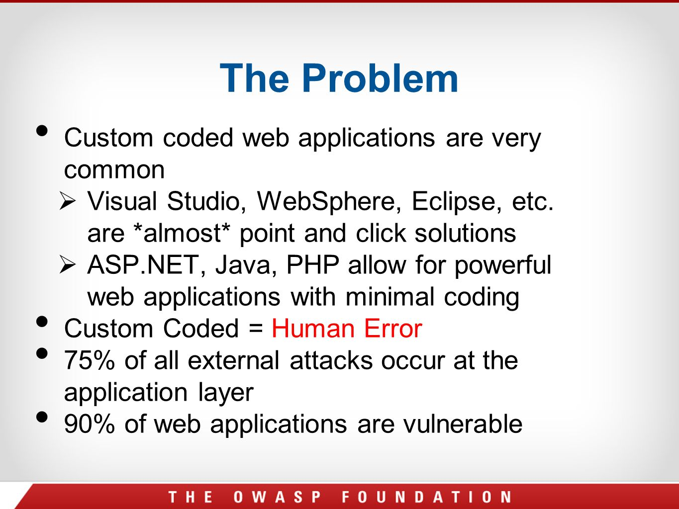 The Problem Custom coded web applications are very common