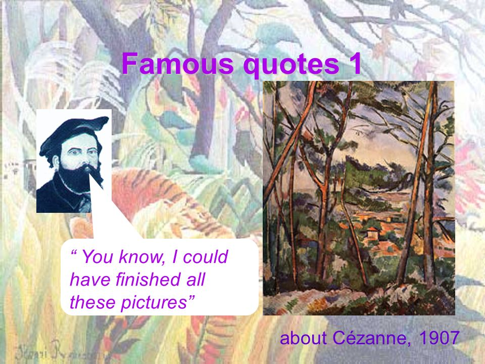 Famous quotes 1 You know, I could have finished all these pictures