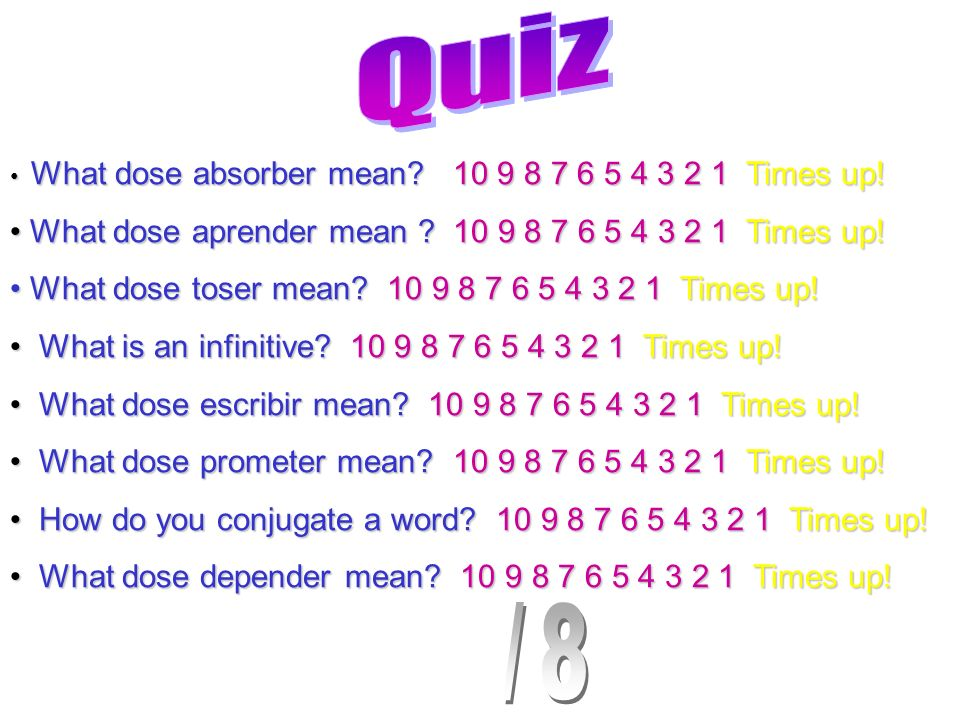 Quiz /8 What dose aprender mean 10 9 8 7 6 5 4 3 2 1 Times up!