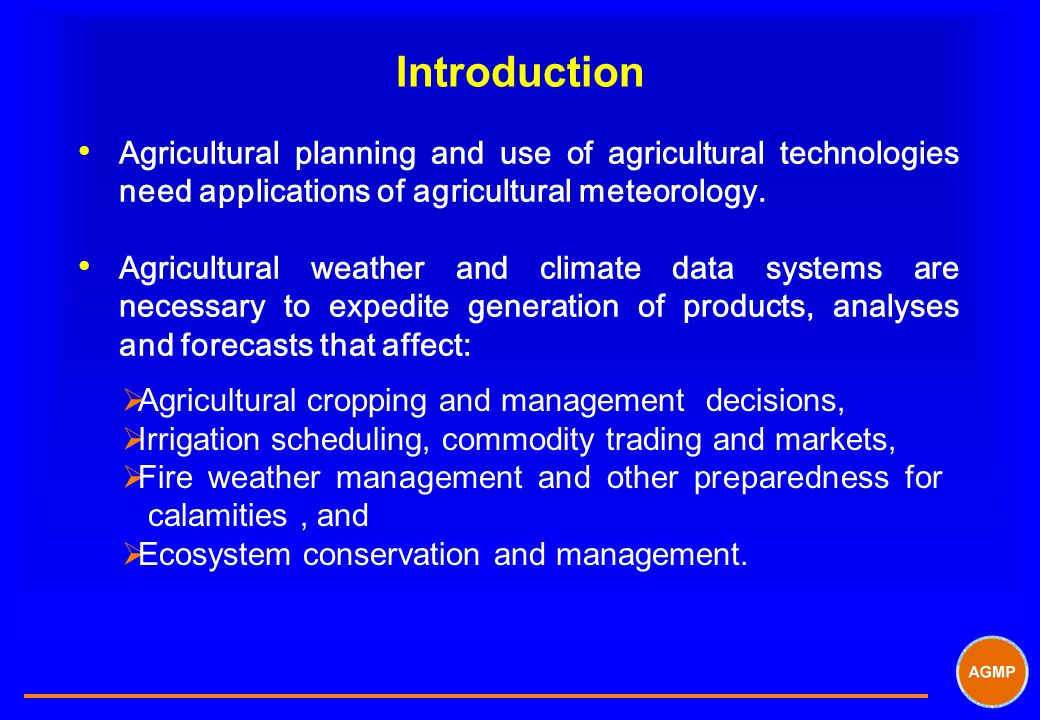 Introduction Agricultural planning and use of agricultural technologies need applications of agricultural meteorology.