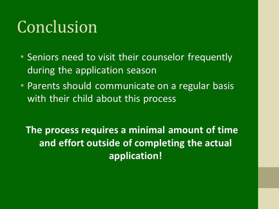 Conclusion Seniors need to visit their counselor frequently during the application season.