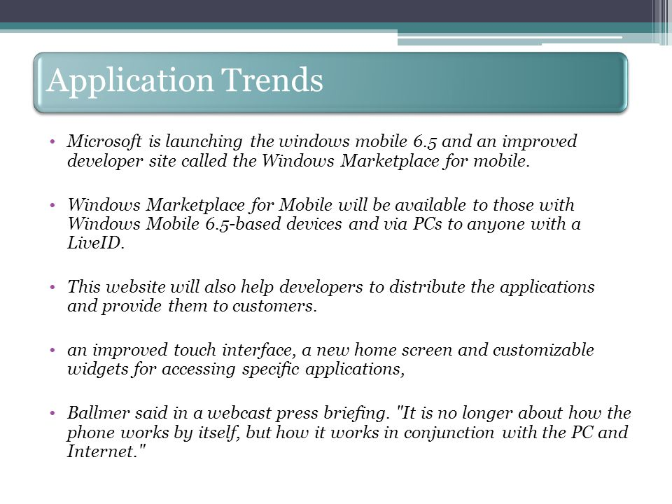 Application Trends Microsoft is launching the windows mobile 6.5 and an improved developer site called the Windows Marketplace for mobile.
